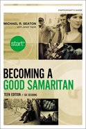Becoming a Good Samaritan (Teen Participant's Guide) (Start Series) Paperback