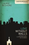 Love Without Walls (Leadership Network Innovation Series) Paperback