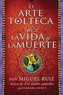 Arte Tolteca De La Vida Y La Muerte, El (The Toltec Art Of Life And Death) Paperback