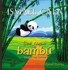 Ser Como El Bamb (Be Like Bamboo) Hardback
