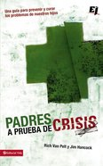 Padres a Prueba De Crisis Parents Guide to Helping Teenages in Crisis Paperback