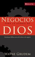 Negocios Para La Gloria De Dios (Bible's Teaching On Moral Goodness Of Business)