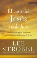 El Caso Del Jesus Verdadero (The Case For The Real Jesus) Paperback
