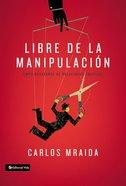 Libre De La Manipulacin (Freedom From Manipulation) Paperback