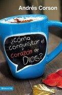 Conquista El Corazn De Dios (Capture The Heart Of God) Paperback