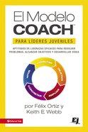 Modelo Coach Para Lderes Juveniles, El (The Coach Model For Youth Leaders) Paperback