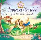 Princesa Caridad Y Su Corazn Valiente (Princess Charity's Courageous Heart) Paperback