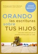 Ora Las Escrituras Por Tus Hijos (Praying The Scriptures For Your Children) Paperback