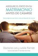 Asegure El Xito En Su Matrimonio Antes De Casarse (Saving Your Marriage Before It Starts)