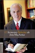 12 Sermones Selectos De John Macarthur (12 Select Sermons From John Macarthur)