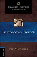 Sermones Thematicos John Macarthur: Escatologa Y Profecia (Thematic Sermons Of John Macarthur: Eschatology And Prophecy)