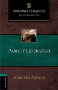Pablo Y Liderazgo (Thematic Sermons On Paul And Leadership In The Scriptures)