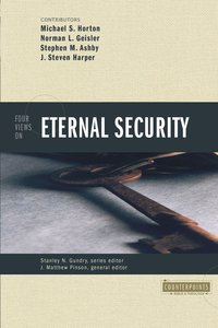 Four Views on Eternal Security (Counterpoints Series)