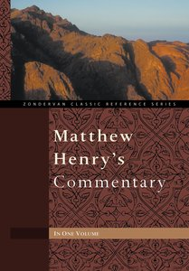 Matthew Henrys Commentary on the Whole Bible (Zondervan Classic Reference Series)