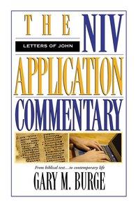 Letters of John (Niv Application Commentary Series)