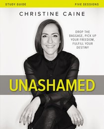 Unashamed: Drop the Baggage, Pick Up Your Freedom, Fulfill Your Destiny (Study Guide)