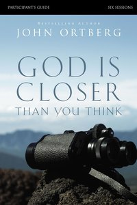God is Closer Than You Think (Participants Guide)