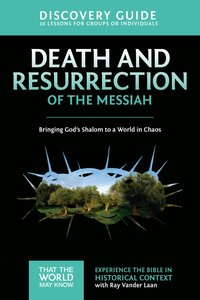 Death and Resurrection of the Messiah (Discovery Guide) (#04 in That The World May Know Series)