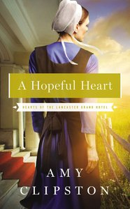 A Hopeful Heart (#01 in Hearts Of The Lancaster Grand Hotel Series)