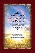 An Exposition on Prayer (New Testament #02: Galatians To Revelation) Paperback