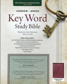 NASB Hebrew-Greek Key Word Study Bible Burgundy Genuine Leather Indexed Genuine Leather