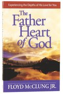 The Father Heart of God Paperback