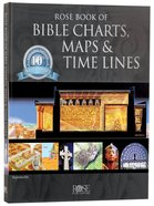 Rose Book of Bible Charts, Maps and Time Lines 10Th Anniversary Expanded Edition (Volume 1) (#1 in Rose Book Of Bible Charts Series) Hardback