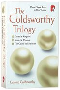 The Goldsworthy Trilogy: Gospel and Kingdom, Gospel and Wisdom, the Gospel in Revelation Paperback