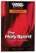 Holy Spirit, the - Understanding and Experiencing Him (Cover To Cover Bible Study Guide Series) Paperback