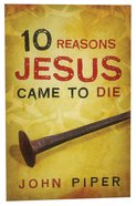 10 Reasons Jesus Came to Die (Pack Of 25)