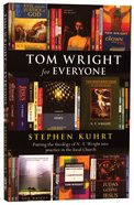 Tom Wright For Everyone: Putting the Theology of N T Wright Into Practice in the Local Church Paperback