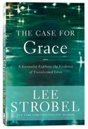 The Case For Grace: A Journalist Explores the Evidence of Transformed Lives Paperback