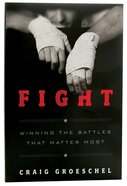 Fight: Winning the Battles That Matter Most Paperback