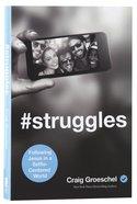 #Struggles: Following Jesus in a Selfie-Centered World Paperback