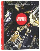 Center Church: Doing Balanced, Gospel-Centered Ministry in Your City Hardback