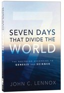 Seven Days That Divide the World: The Beginning According to Genesis Paperback