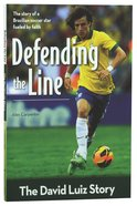 Defending the Line - the David Luiz Story (Zonderkidz Biography Series (Zondervan)) Paperback