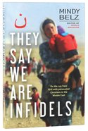 They Say We Are Infidels: On the Run From ISIS With Persecuted Christians in the Middle East Paperback