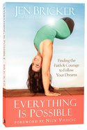 Everything is Possible: Finding the Faith and Courage to Follow Your Dreams Paperback