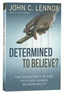Determined to Believe: The Sovereignty of God, Freedom, Faith, and Human Responsibility Paperback