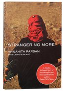 Stranger No More: A Muslim Refugee's Story of Harrowing Escape, Miraculous Rescue, and the Quiet Call of Jesus Paperback