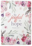Journal: Be Joyful in Hope, Floral, Luxleather Rejoice Collection Stationery