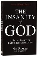 The Insanity of God: A True Story of Faith Resurrected Paperback