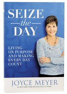 Seize the Day: Living on Purpose and Making Every Day Count Paperback