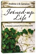 Joined-Up Life: A Christian Account of How Ethics Works Paperback