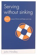Serving Without Sinking: How to Serve Christ and Keep Your Joy Paperback