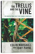 The Trellis and the Vine: The Ministry Mind-Shift That Changes Everything Paperback