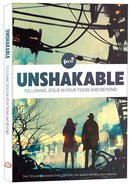 Unshakable: Following Jesus in Your Teens and Beyond Paperback