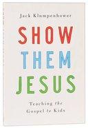 Show Them Jesus Paperback