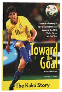The Toward the Goal - Kaka Story (Zonderkidz Biography Series (Zondervan))